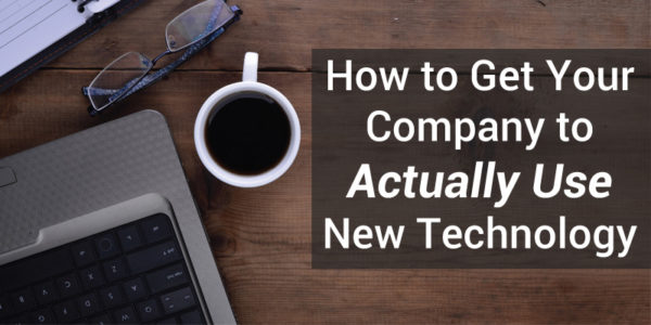 How to Get Your Company to Actually Use New Technology